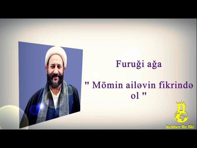 Firuqi Furugi aga Momin ailevin fikrinde ol yeni 2013