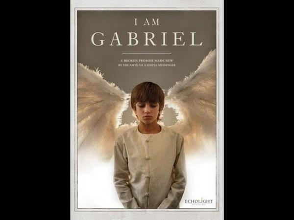 Я Габриэль христианский фильм 2012 смотреть онлайн