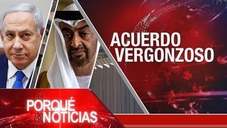 El Porqué de las Noticias: Pacto de Israel y Emiratos. Arresto de Uribe. Aniversario de Fidel Castro