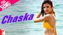 Chaska - Full Song Badmaash Company Shahid Kapoor Anushka Sharma Krishna Pritam