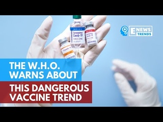 The WHO Warns About This Dangerous Vaccine Trend