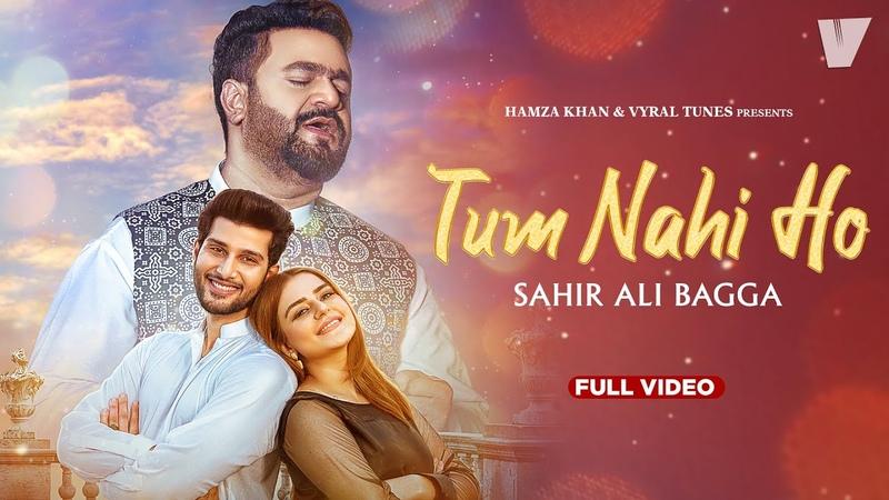 Tum Nahi Ho Full Song Sahir Ali Bagga Vyral Tunes Hamza Khan Latest Song 2021