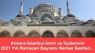 Ankara-İstanbul-İzmir ve İlçelerinin 2021 Yılı Ramazan Bayramı Namaz Saatleri