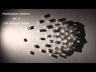 Trip Hop Mix Series: Masterpiece Sessions. Vol 2- Life through Death