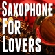 Saxophone for Lovers - Careless Whisper