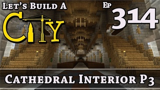 How To Build A City :: Minecraft :: Cathedral Interior P3 :: E314