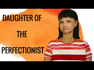 Daughter of a Perfectionist Narcissitic Father