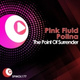 Pink Fluid, Polina - The Point Of Surrender (Original Mix)