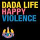 Dada Life - Happy Violence
