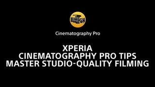 Xperia Cinematography Pro tips – master studio-quality filming
