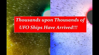 Thousands upon Thousands of UFO Ships have Arrived!!