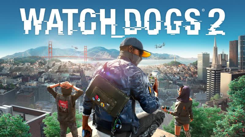 Хорош сидеть! Watch Dogs 2 ждать не будет Продолжаем марафон